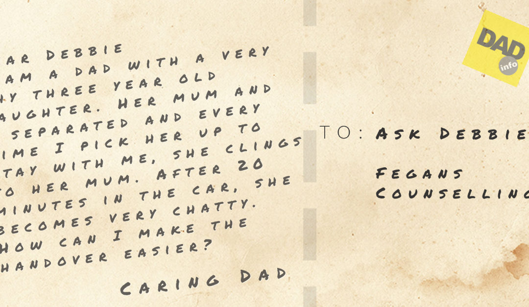 ASK DEBBIE- I AM A DAD WITH DIFFICULTIES WHEN I PICK UP MY DAUGHTER